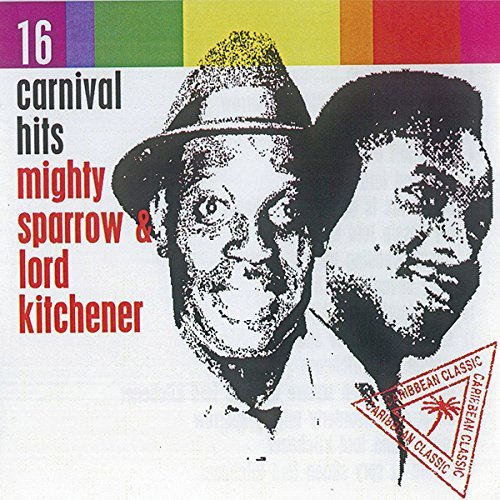 Mighty Sparrow Lord Kitchener 16 Carnival Hits