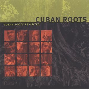 Cuban Roots Cuban Roots Revisited