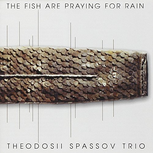 Theodosii Trio Spassov Fish Are Praying For Rain