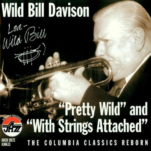 Wild Bill Davison Pretty Wild & With Strings Att