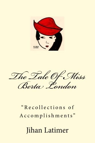 "Jihan Latimer The Tale Of Miss Berta London ""recollections Of Accomplishments"