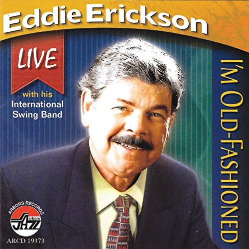 Eddie Erickson I'm Old Fashioned