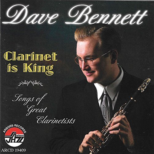 Dave Bennett Clarinet Is King