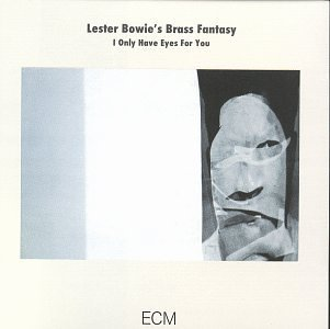 Lester Bowie's Brass Fantasy I Only Have Eyes For You