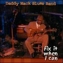 Daddy Mack Blues Band Fix It When I Can