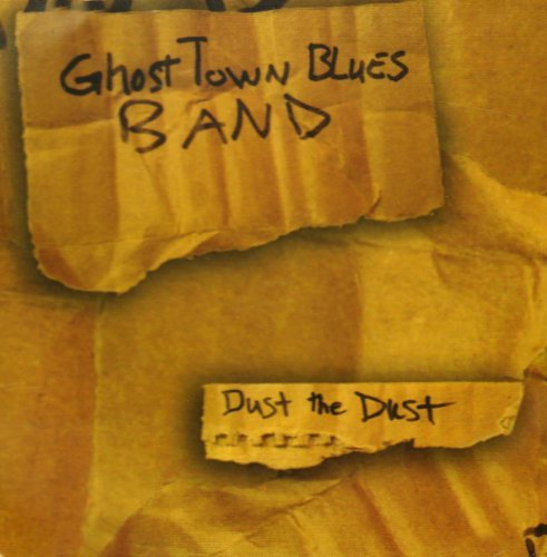 Ghost Town Blues Band Dust The Dust