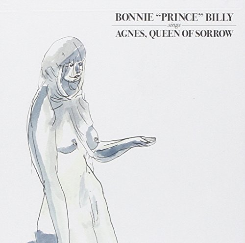 Bonnie Prince Billy Agnes Queen Of Sorrow