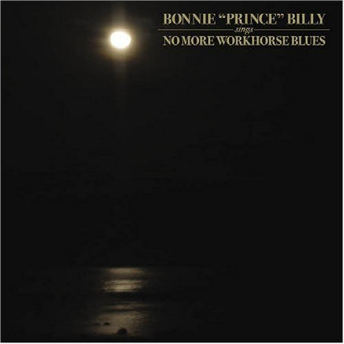 Bonnie Prince Billy No More Workhorse Blues