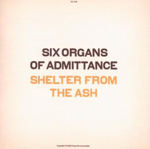 Six Organs Of Admittance Shelter From The Ash