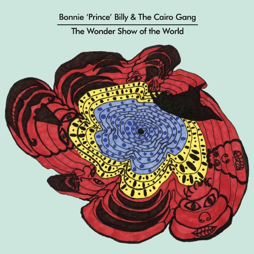 Bonnie Prince Billy & The Cair Wonder Show Of The World