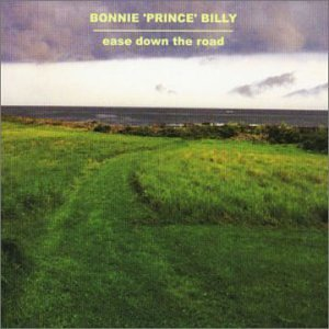 Bonnie Prince Billy Ease Down The Road