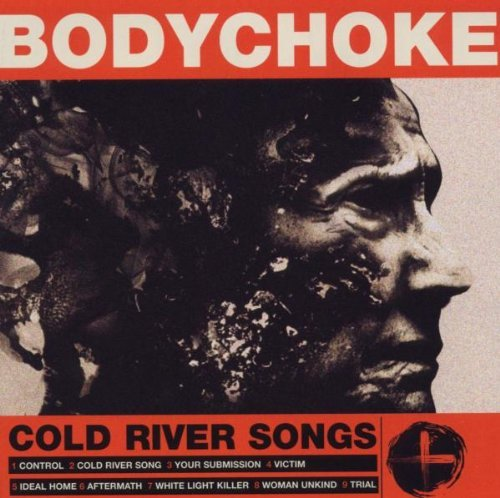 Bodychoke Cold River Songs