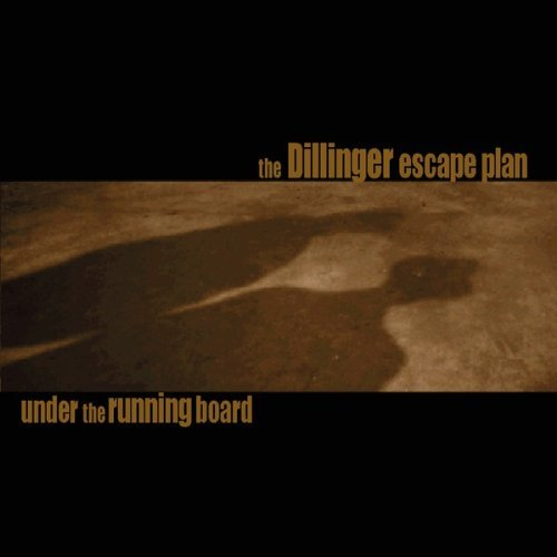 Dillinger Escape Plan Under The Running Board Explicit Version