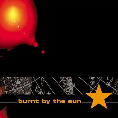 Burnt By The Sun Burnt By The Sun Explicit Version