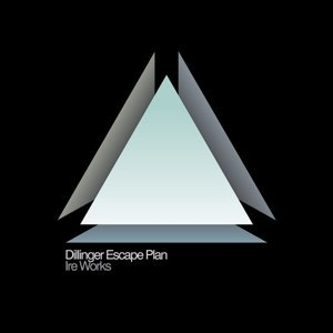 Dillinger Escape Plan Ire Works