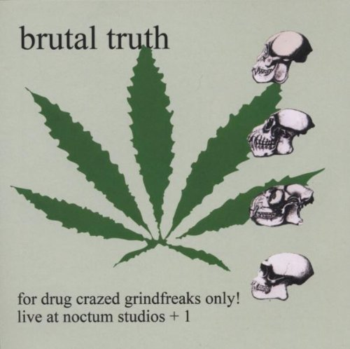Brutal Truth For Drug Crazed Grindfreaks On