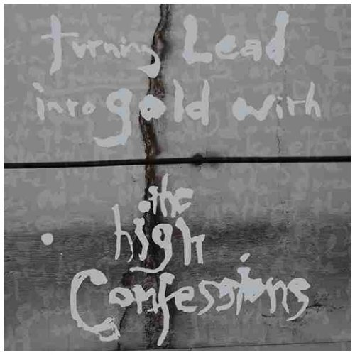 High Confessions Turning Lead Into Gold With