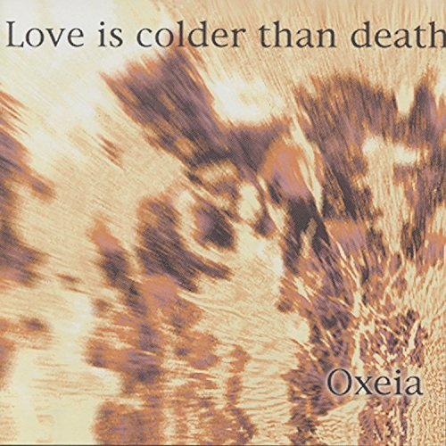 Love Is Colder Than Death Oxeia