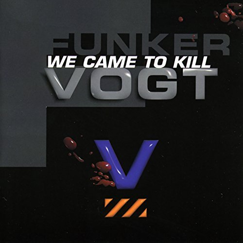 Funker Vogt We Came To Kill