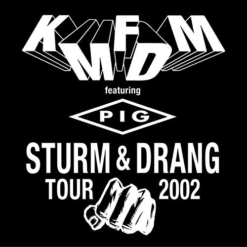 Kmfdm Sturm & Drang Tour 2002 Explicit Version Feat. Pig