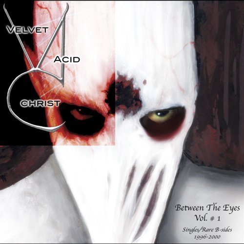 Velvet Acid Christ Vol. 1 Between The Eyes