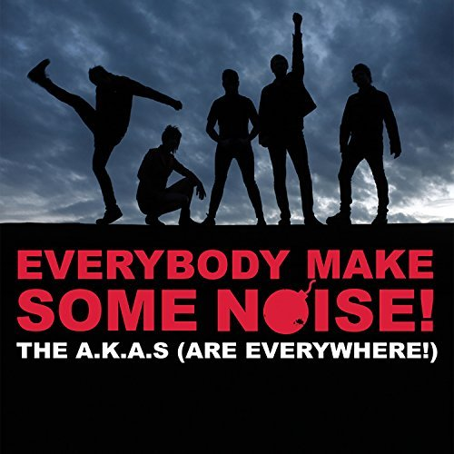 A.K.A.S. (are Everywhere!) Everybody Make Some Noise!