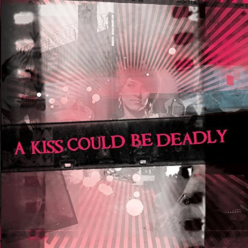 Kiss Could Be Deadly Kiss Could Be Deadly