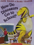 Jane Yolen How Do Dinosaurs Go To School?