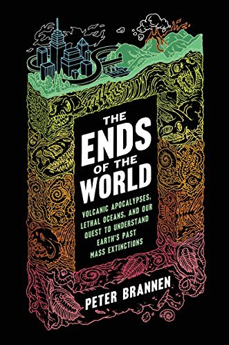 Peter Brannen The Ends Of The World Volcanic Apocalypses Lethal Oceans And Our Ques
