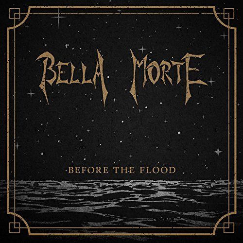 Bella Morte Before The Flood