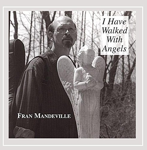 Fran Mandeville I Have Walked With Angels