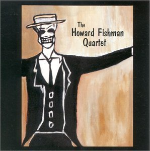 Howard Fishman Howard Fishman Quartet