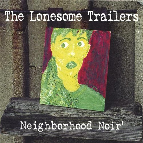 Lonesome Trailers Neighborhood Noir'