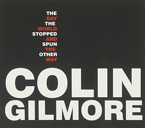 Colin Gilmore Day The World Stopped & Spun T