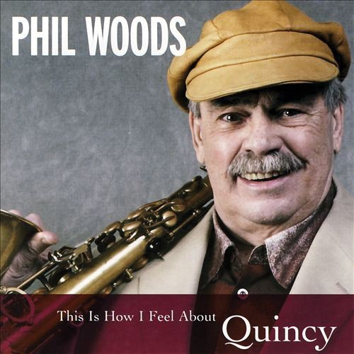 Phil Woods This Is How I Feel About Quinc