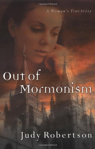 Judy Robertson Out Of Mormonism A Woman's True Story