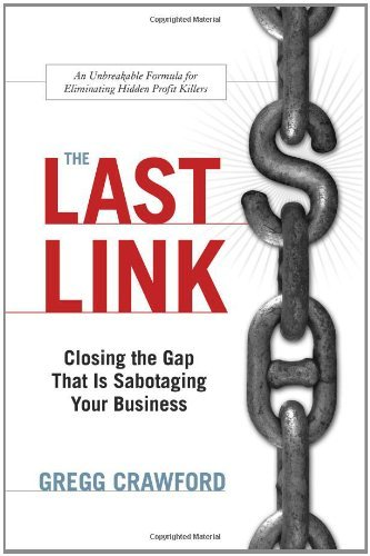 Gregg Crawford Last Link The Closing The Gap That Is Sabotaging Your Business