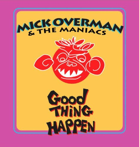 Mick & The Maniacs Overman Good Thing Happen