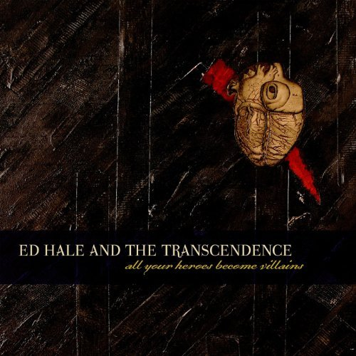 Ed & The Transcendence Hale All Your Heroes Become Villain