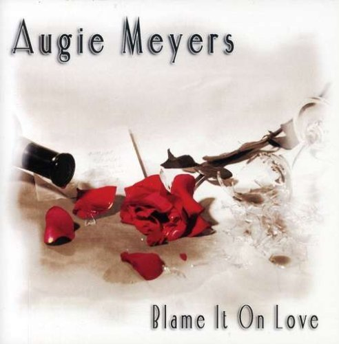 Augie Meyers Blame It On Love