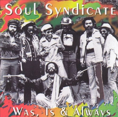 Soul Syndicate Was Is & Always