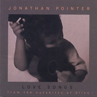 Jonathan Pointer Love Songs From The Outskirts Of Bliss