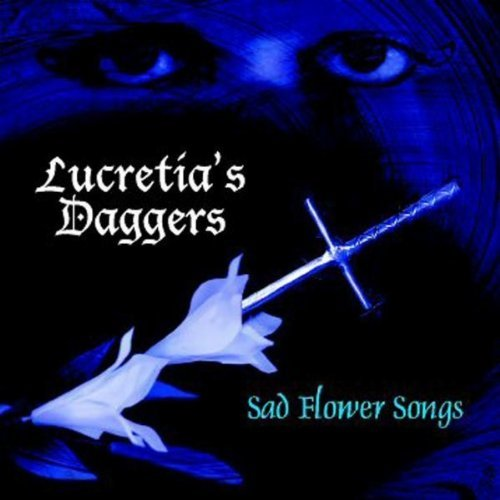 Lucretia's Daggers Sad Flower Songs Local
