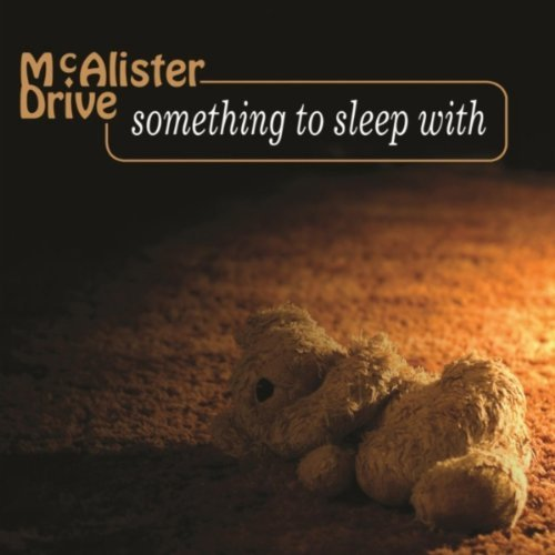 Mcalister Drive Something To Sleep With