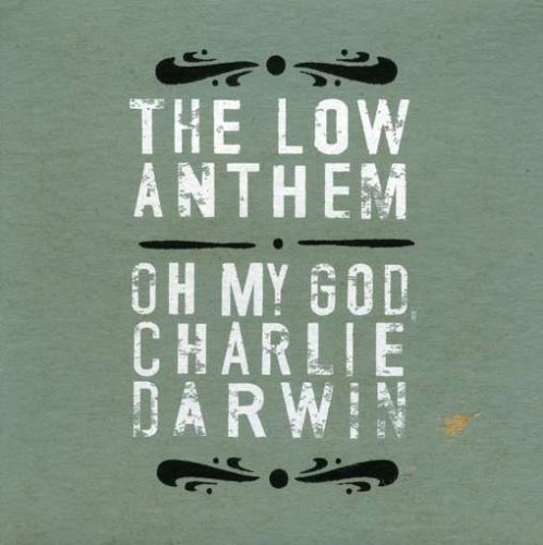 Low Anthem Oh My God Charlie Darwin