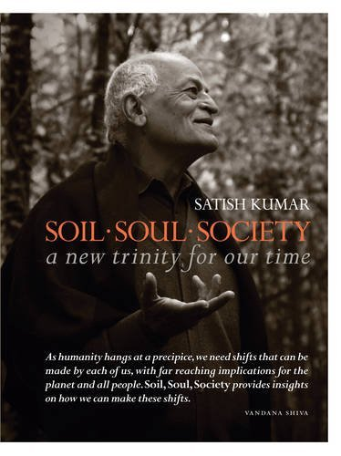 Satish Kumar Soil Soul Society A New Trinity For Our Time