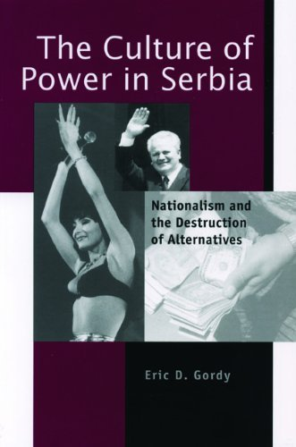 Eric D. Gordy The Culture Of Power In Serbia Nationalism And The Destruction Of Alternatives