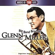 Glenn Miller Big Band Bravado Music Of Your Life