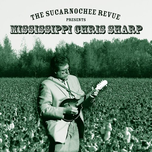 Mississippi Chris Sharp Sucarnochee Revue Presents Mis