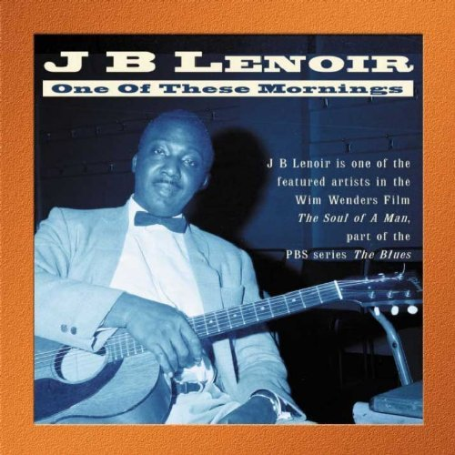 J.B. Lenoir One Of These Mornings